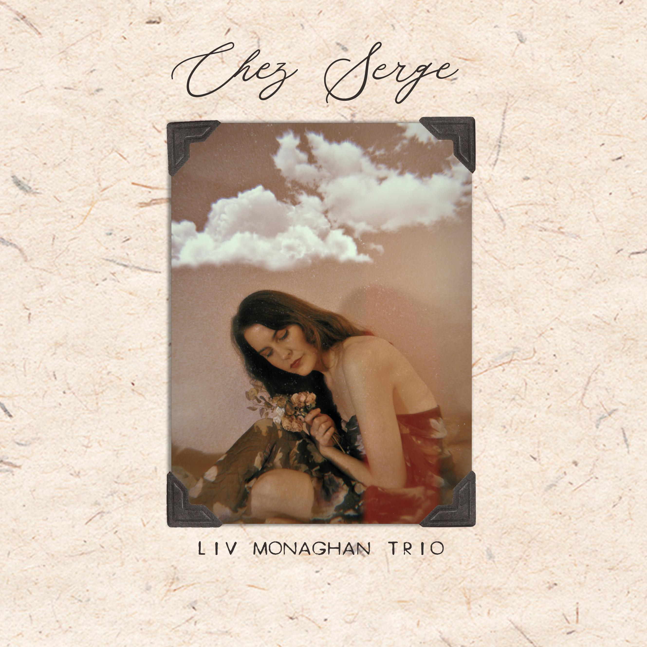 Liv Monaghan Trio Presents New project Chez Serge