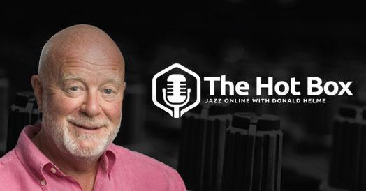 The Hot Box #022 – A Chilled Out Hot Box - Jazz Radio Show with Donald Helme - Jazz Ireland