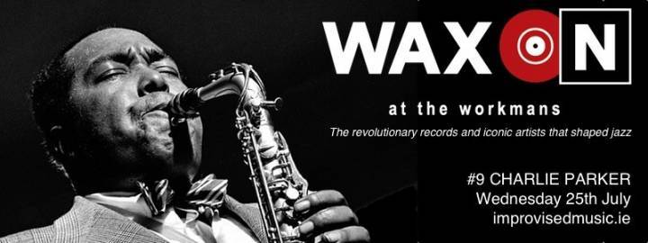 Wax On #9 Charlie Parker